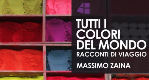 Esce Tutti i colori del Mondo di Massimo Zaina